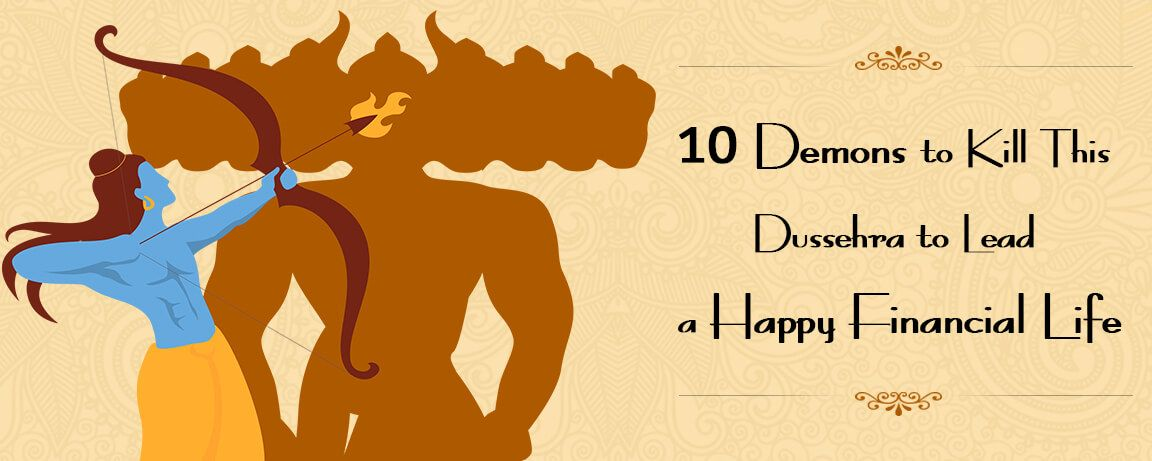 10-Demons-to-Kill-This-Dussehra-to-Lead-a-Happy-Financial-Life.jpg